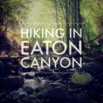 Hiking to Eaton Canyon Falls