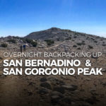Overnight backpack trip up both San Bernardino Peak and San Gorgonio Peak.