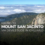 Hiking to Mount San Jacinto via Devils Slide Trail in Idyllwild
