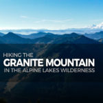 Hiking Granite Mountain in the Alpine Lakes Wilderness