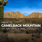 Hiking to Camelback Mountain via the Cholla Trail