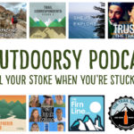 Outdoor Podcasts to fuel your stoke