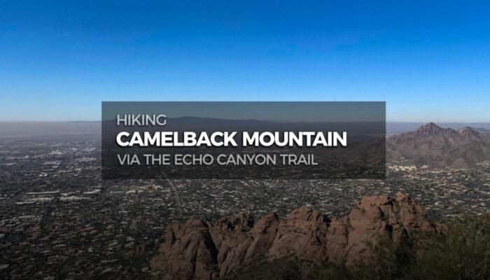 Hiking Camelback Mountain via Echo Canyon Trail